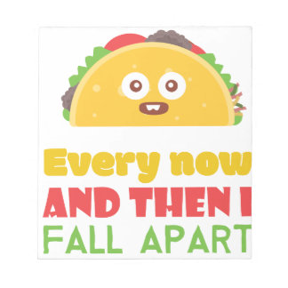 Every Now And Then I Fall Apart Funny Taco Tuesday Notepad