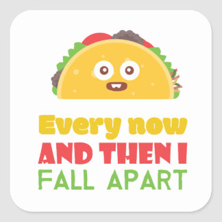 Every Now And Then I Fall Apart Funny Taco Tuesday Square Sticker