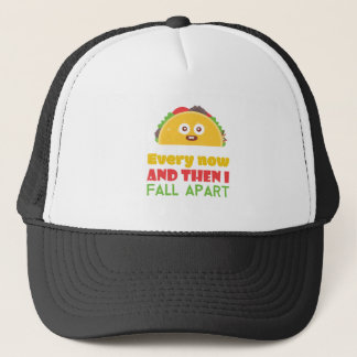 Every Now And Then I Fall Apart Funny Taco Tuesday Trucker Hat