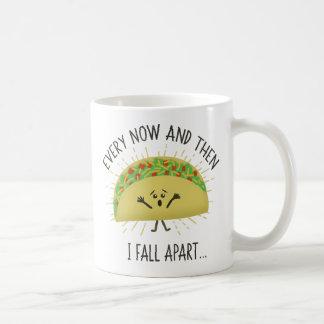 Every Now and Then I Fall Apart Taco Coffee Mug