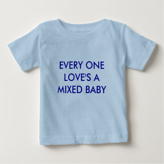 EVERY ONE LOVE'S A MIXED BABY BABY T-Shirt