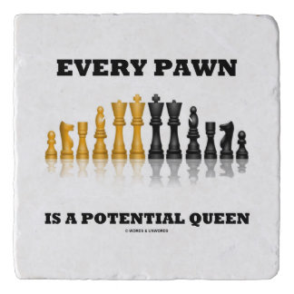 Every Pawn Is A Potential Queen Chess Saying Humor Trivet