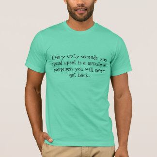 Every sixty seconds you spend upset is a minute... T-Shirt