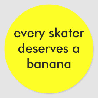 every skater deserves a banana classic round sticker