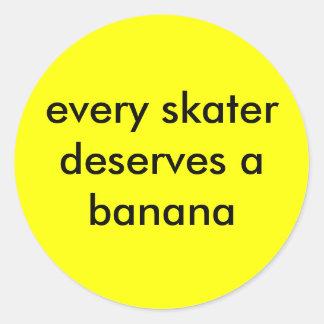 every skater deserves a banana round sticker