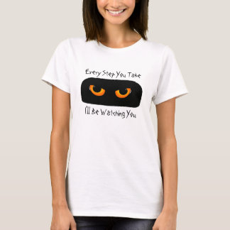 Every Step You Take I'll Be Watching You Shirt
