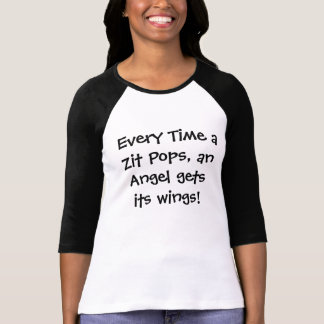 Every Time a Zit Pops, an Angel Gets Its Wings! T-Shirt