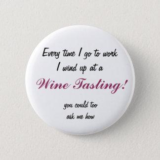 Every time I go to work I wind up at a, Wine Ta... 2 Inch Round Button