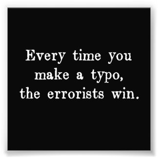 Every Time You Make a Typo The Errorists Win Photo Art