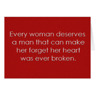 EVERY WOMAN DESERVES A MAN WHO MAKES HER FORGET HE CARD