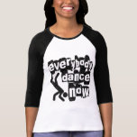 Everybody Dance Now T Shirts