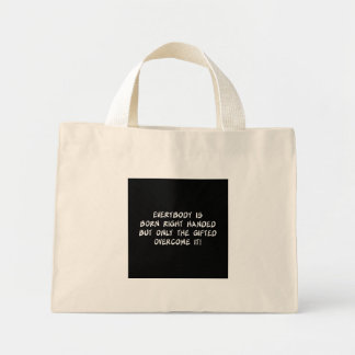 Everybody is Born Right Handed Mini Tote Bag
