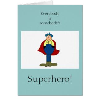 Everybody  is somebody's Superhero! Greeting Card