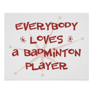 Everybody Loves A Badminton Player Poster