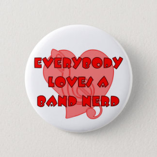 Everybody Loves A Band Nerd 2 Inch Round Button