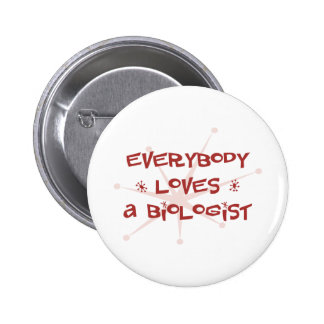 Everybody Loves A Biologist 2 Inch Round Button