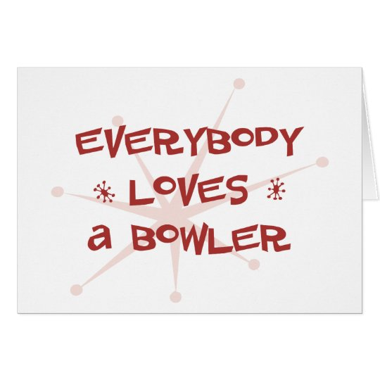 Everybody Loves A Bowler Card