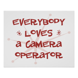 Everybody Loves A Camera Operator Poster