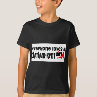 Everybody loves a Chatham-Kent Girl T-Shirt