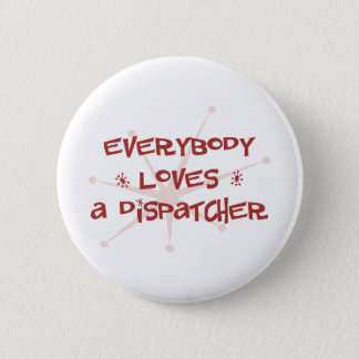 Everybody Loves A Dispatcher 2 Inch Round Button
