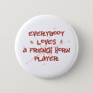 Everybody Loves A French Horn Player 2 Inch Round Button