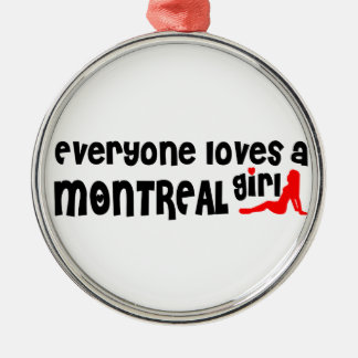 Everybody loves a Montreal Girl Metal Ornament