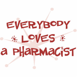 Everybody Loves A Pharmacist Photo Sculpture Ornament
