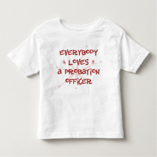 Everybody Loves A Probation Officer Toddler T-shirt