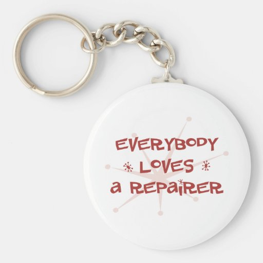 Everybody Loves A Repairer Key Chains