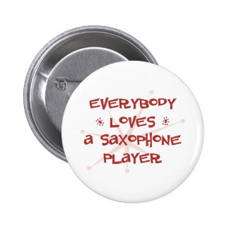 Everybody Loves A Saxophone Player 2 Inch Round Button