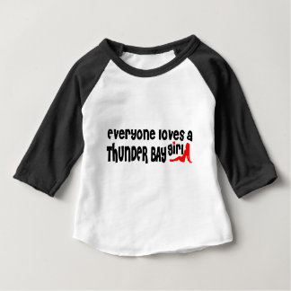 Everybody loves a Thunder Bay Girl Baby T-Shirt