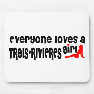Everybody loves a Trois-Rivières Girl Mouse Pad
