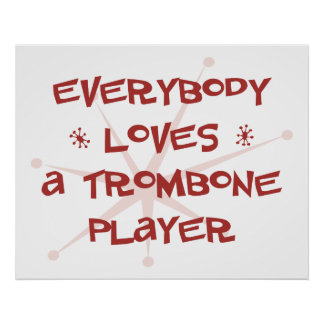 Everybody Loves A Trombone Player Poster