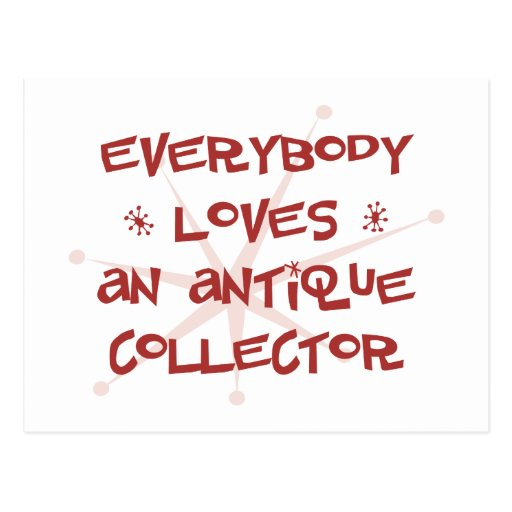 Everybody Loves An Antique Collector Post Card