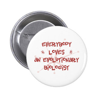 Everybody Loves An Evolutionary Biologist Pinback Button