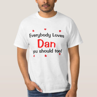 Everybody Loves Dan you should too T-Shirt