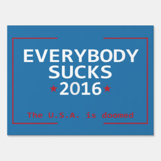 Everybody Sucks 2016 Yard Sign