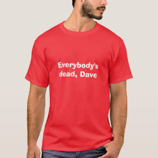 Everybody's dead, Dave T-Shirt
