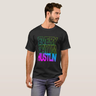 Everyday I'm Hustlin Trop Series T-Shirt