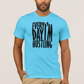 Everyday I'm Hustling T-Shirt
