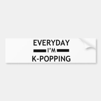 Everyday I'm K-POPPING! Bumper Sticker
