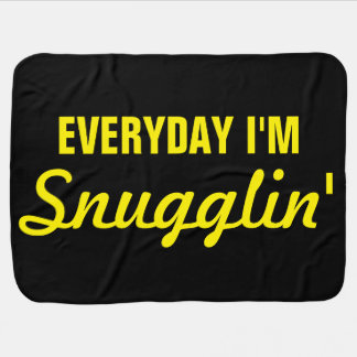 Everyday I'm Snugglin' Funny Receiving Blankets