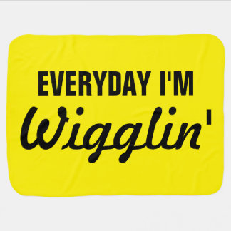Everyday I'm Wigglin' Funny Baby Blanket