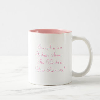 Everyday is a Fashion Show...The World is Your ... Two-Tone Mug