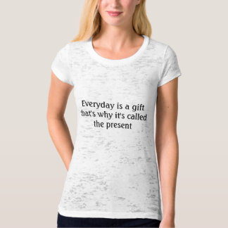 Everyday is a gift that's why it's called the p... T-Shirt