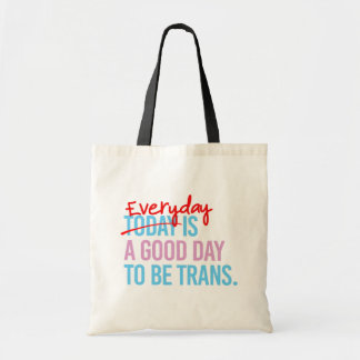 Everyday is a good day to be trans - -  tote bag