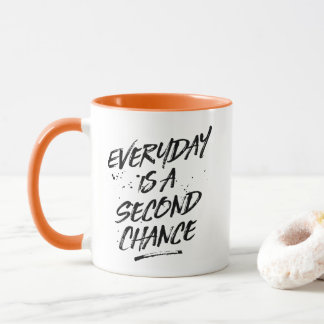 Everyday is a Second Chance Coffee Mug
