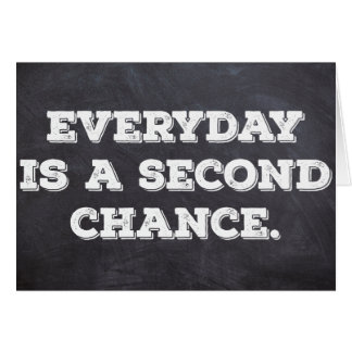 Everyday is a second chance - Inspirational Card