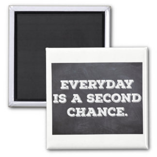Everyday is a second chance - Inspirational Poster Square Magnet