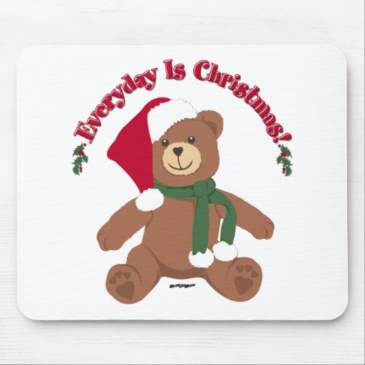 Everyday Is Christmas! ChristmasTeddy Bear Mouse Pads